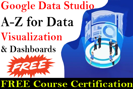 Google Data Studio A-Z for Data Visualization and Dashboards Free Course with Certificate - 100$ OFF Udemy Coupon